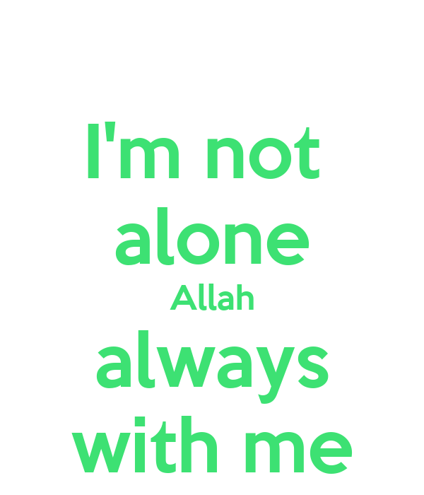 I'm not  alone Allah always with me