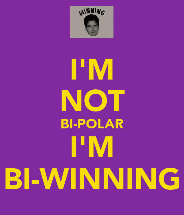 I'M NOT BI-POLAR I'M BI-WINNING