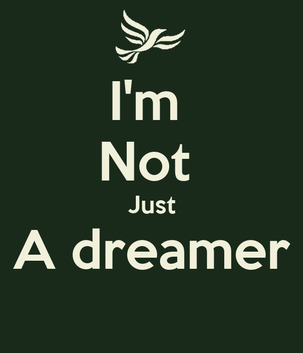 I'm  Not  Just A dreamer