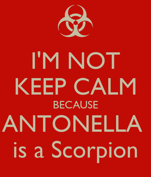 I'M NOT KEEP CALM BECAUSE ANTONELLA  is a Scorpion