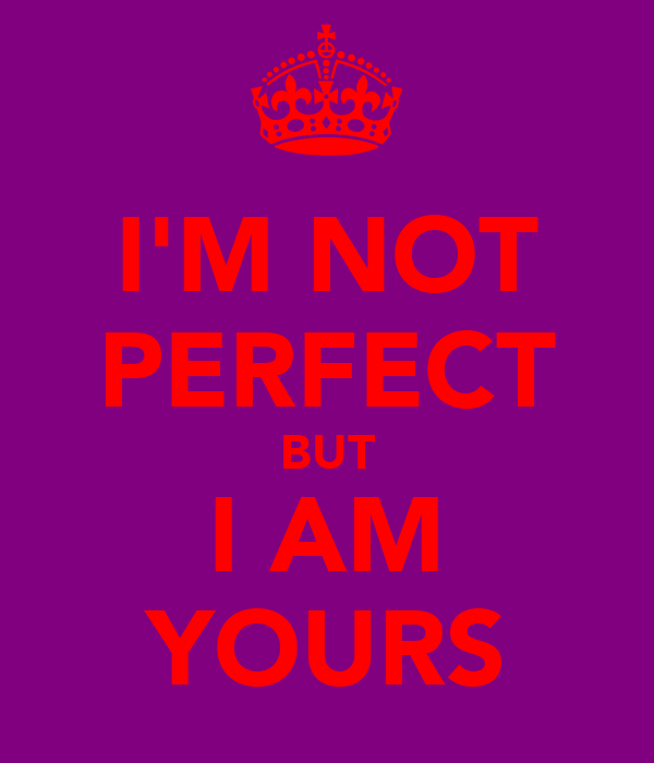 I'M NOT PERFECT BUT I AM YOURS