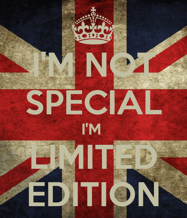 I'M NOT SPECIAL I'M  LIMITED EDITION