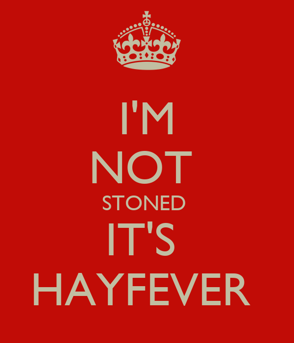 I'M NOT  STONED  IT'S  HAYFEVER