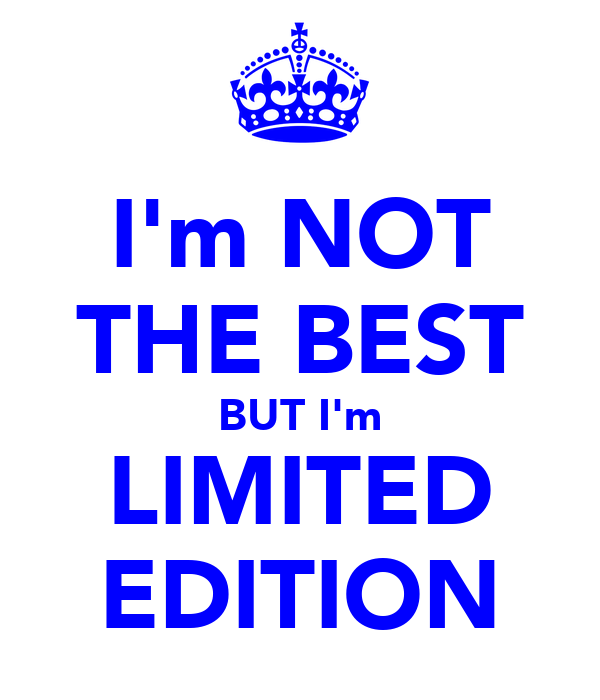 I'm NOT THE BEST BUT I'm LIMITED EDITION