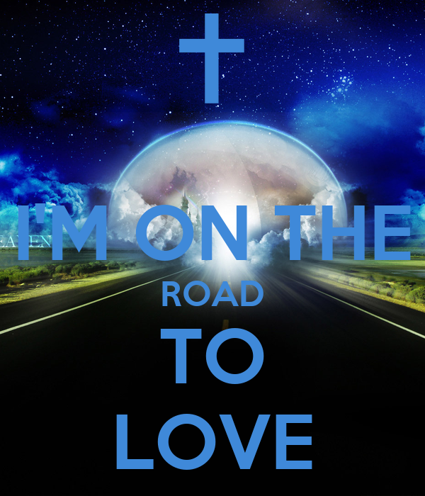 I'M ON THE ROAD TO LOVE