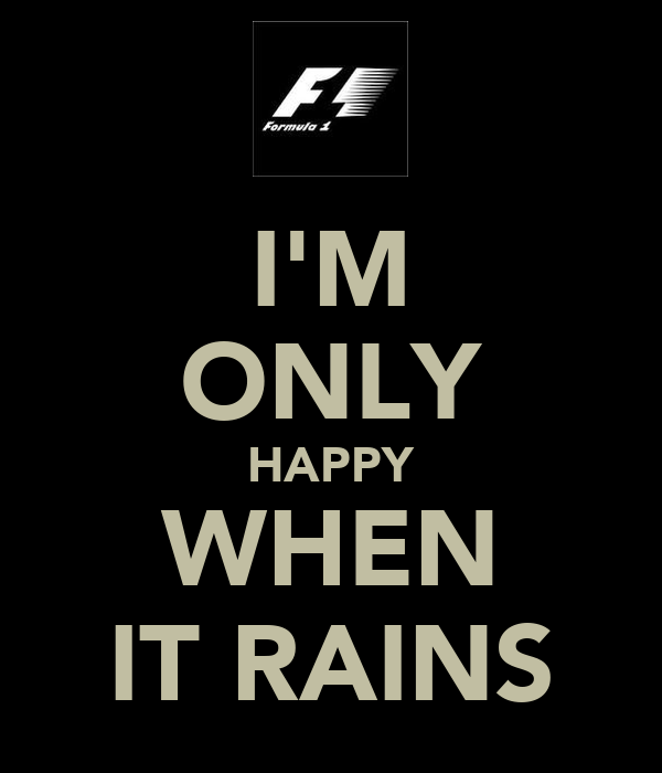 I'M ONLY HAPPY WHEN IT RAINS