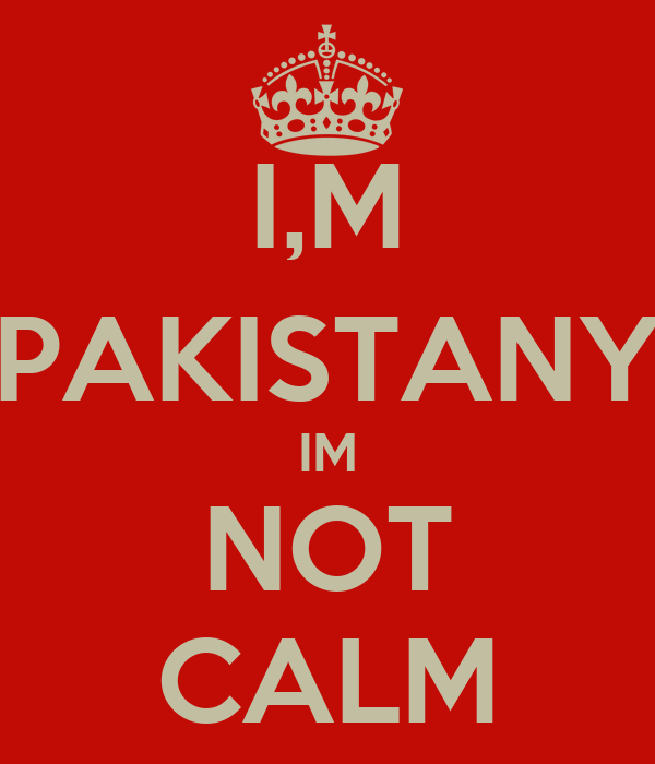 I,M PAKISTANY IM NOT CALM
