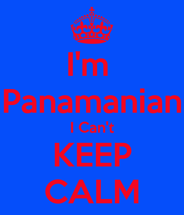 I'm  Panamanian I Can't KEEP CALM