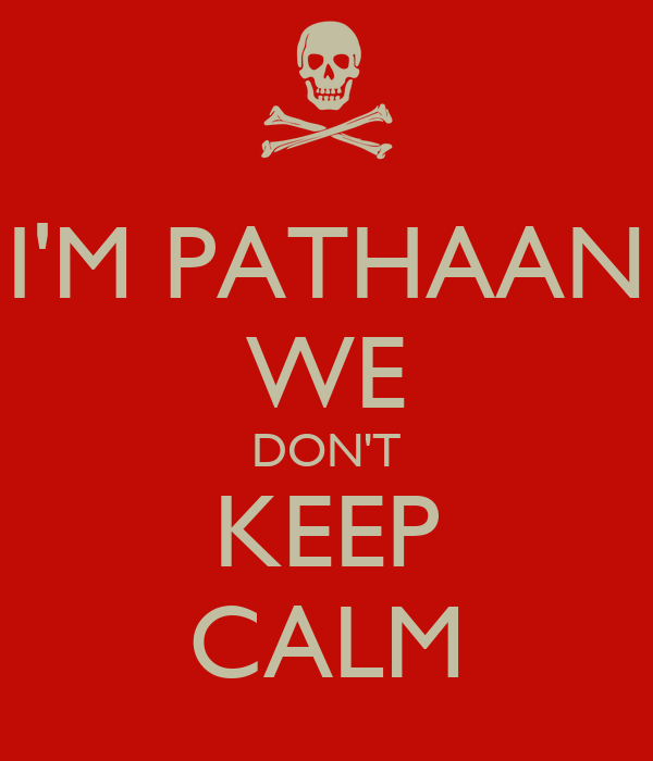 I'M PATHAAN WE DON'T KEEP CALM