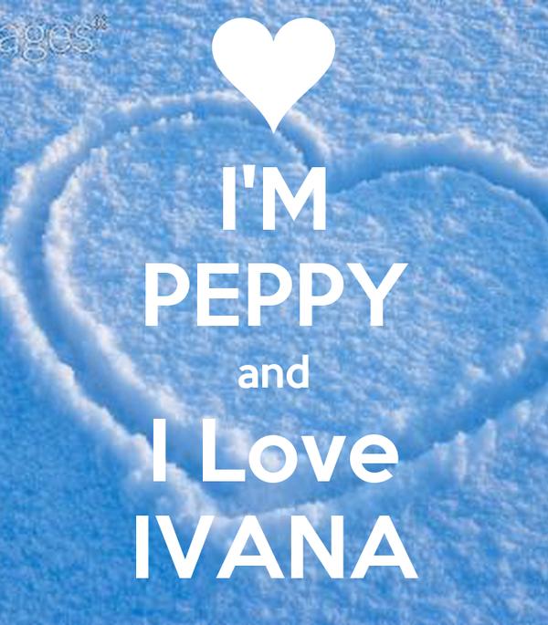 I'M PEPPY and I Love IVANA