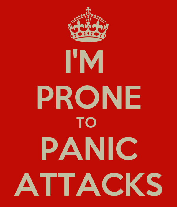 I'M  PRONE TO  PANIC ATTACKS