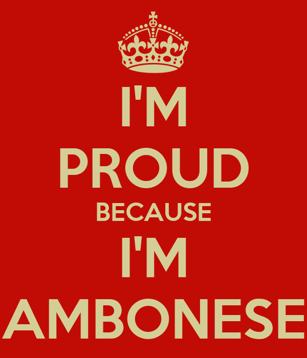 I'M PROUD BECAUSE I'M AMBONESE