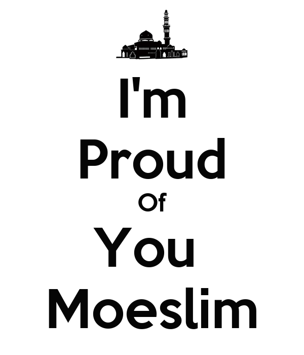 I'm Proud Of You  Moeslim