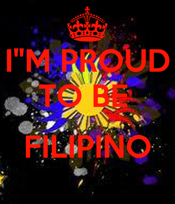 proud to be a filipino Before we end 2014 and as we meet 2015, here are five reasons we need to be proud to be pinoy and why if we're not there yet filipino words like kapatid.