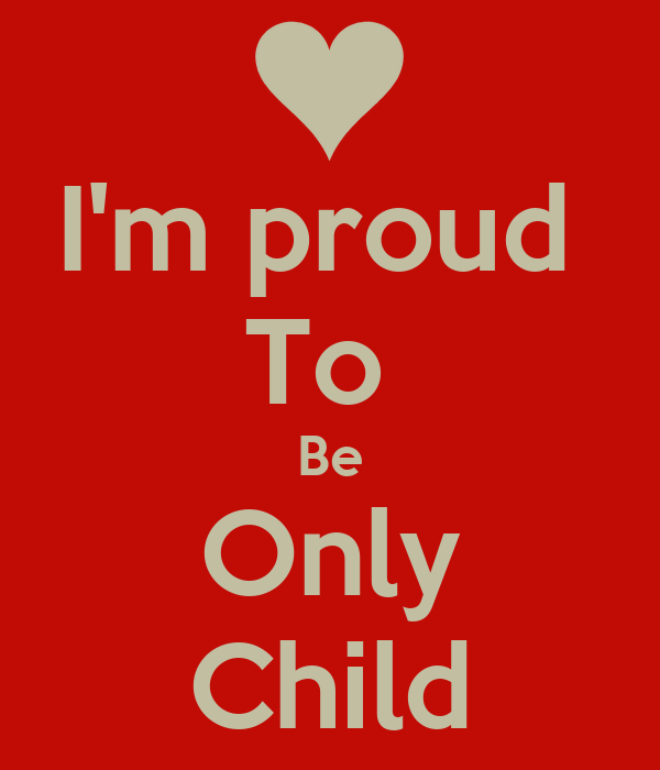 I'm proud  To  Be Only Child
