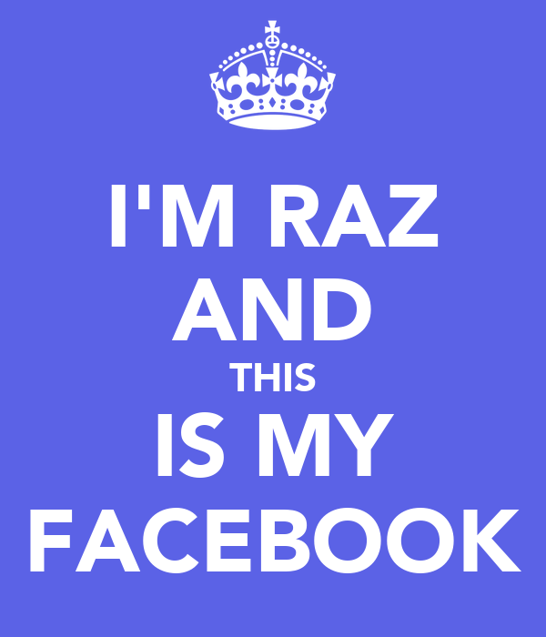 I'M RAZ AND THIS IS MY FACEBOOK