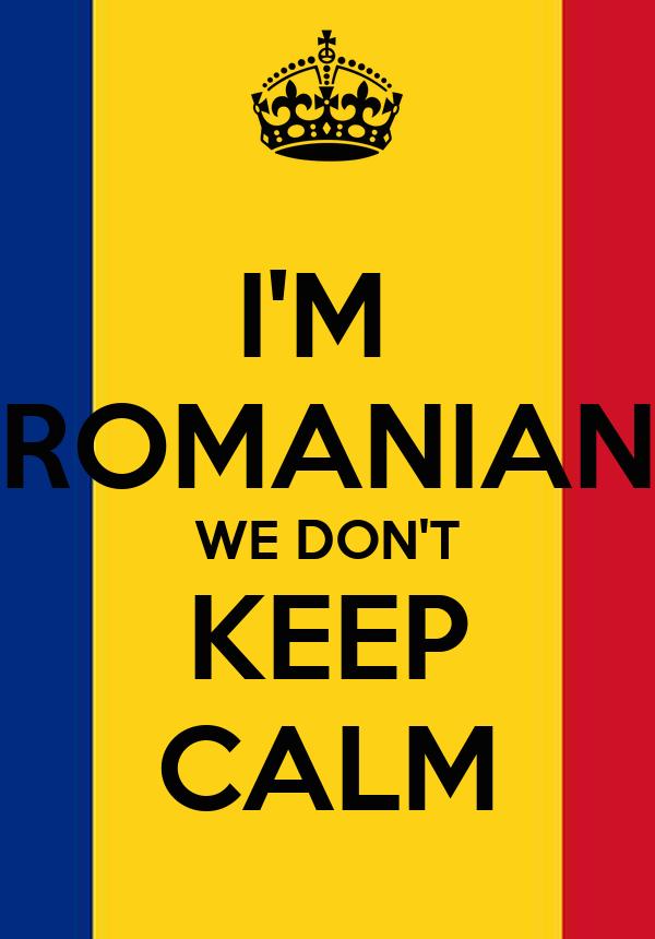 I'M  ROMANIAN WE DON'T KEEP CALM