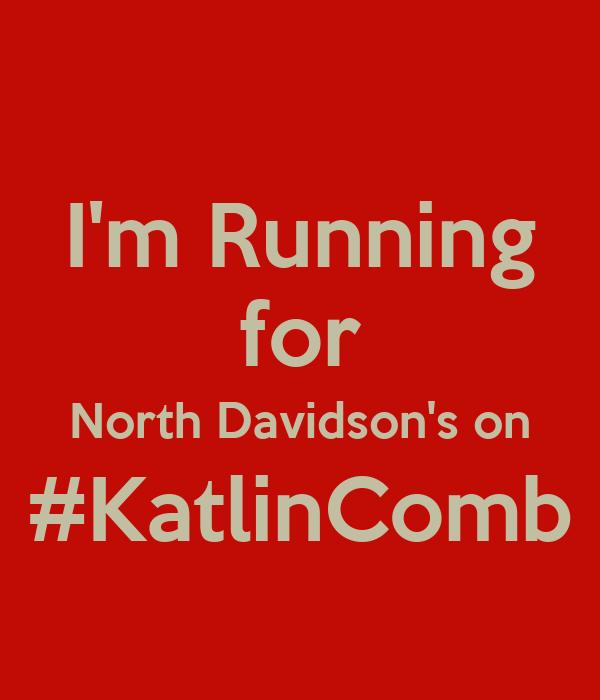 I'm Running for North Davidson's on #KatlinComb