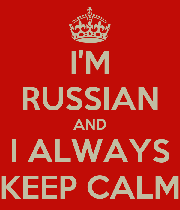 I'M RUSSIAN AND I ALWAYS KEEP CALM