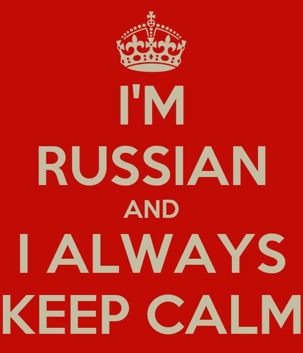 I'M RUSSIAN AND I ALWAYS KEEP CALM