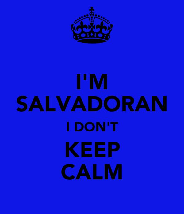 I'M SALVADORAN I DON'T KEEP CALM