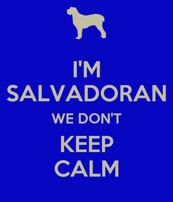 I'M SALVADORAN WE DON'T KEEP CALM