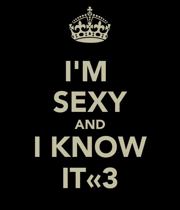 I'M  SEXY AND I KNOW IT«3