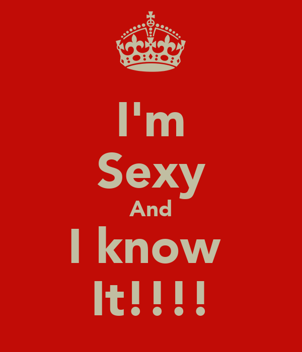 I'm Sexy And I know  It!!!!