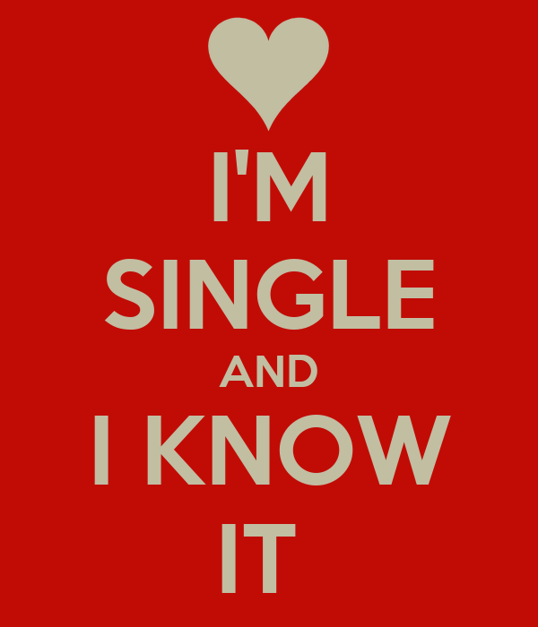 I'M SINGLE AND I KNOW IT