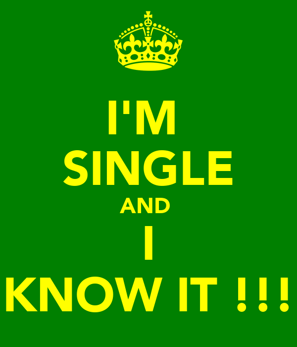 I'M  SINGLE AND  I KNOW IT !!!