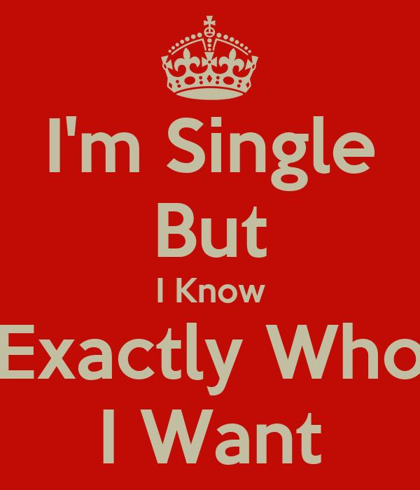 I'm Single But I Know Exactly Who I Want