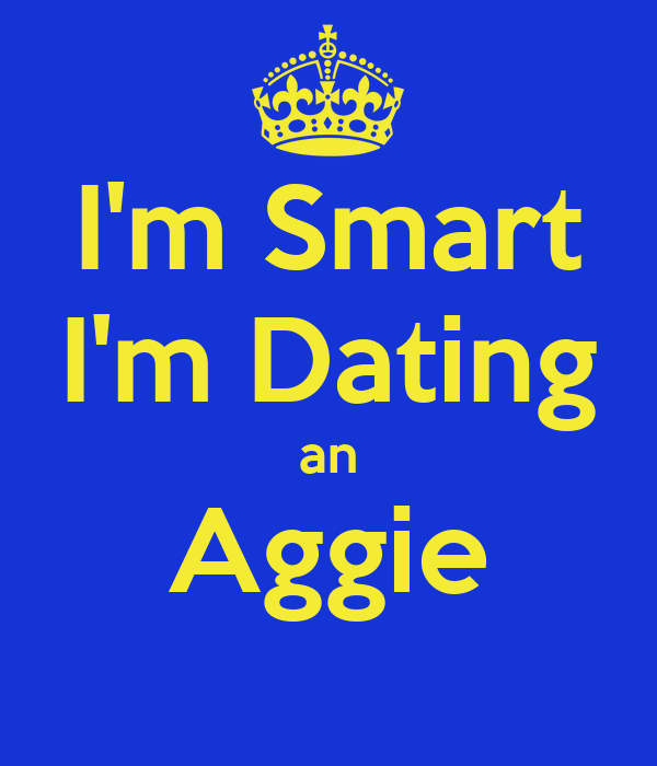 I'm Smart I'm Dating an Aggie
