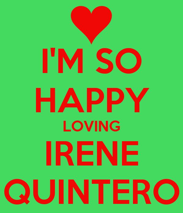 I'M SO HAPPY LOVING IRENE QUINTERO