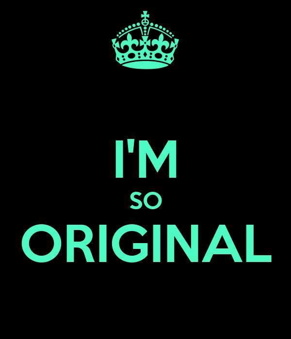 I'M SO ORIGINAL
