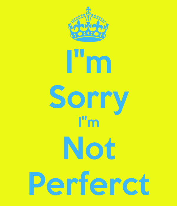 """I""""m Sorry I''m Not Perferct"""