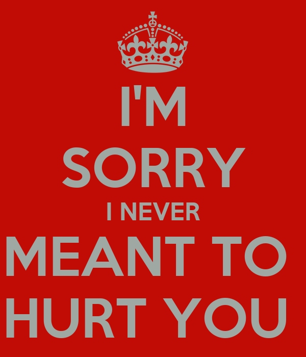 Im Sorry I Never Meant To Hurt You Poster Deep Keep Calm O Matic