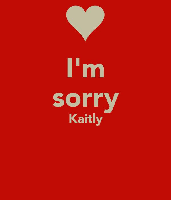 I'm sorry Kaitly