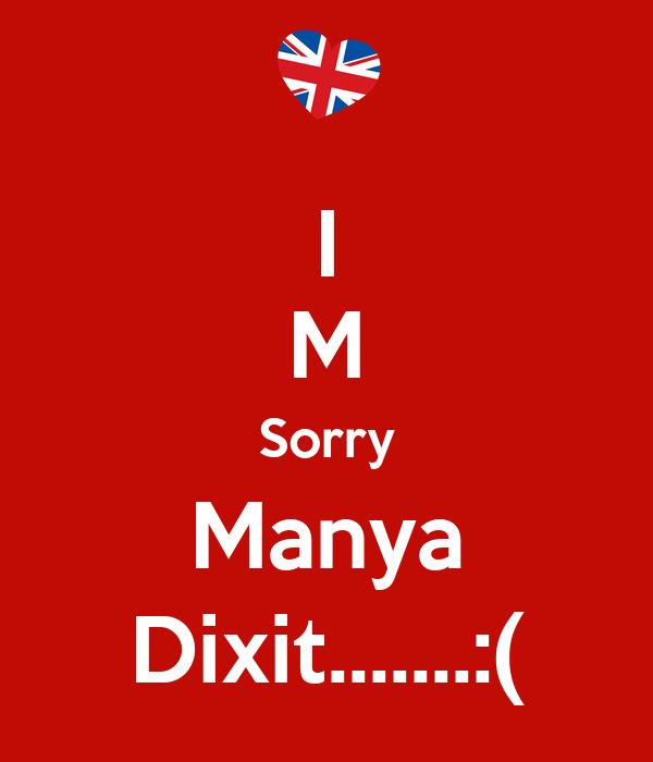 I M Sorry Manya Dixit.......:(