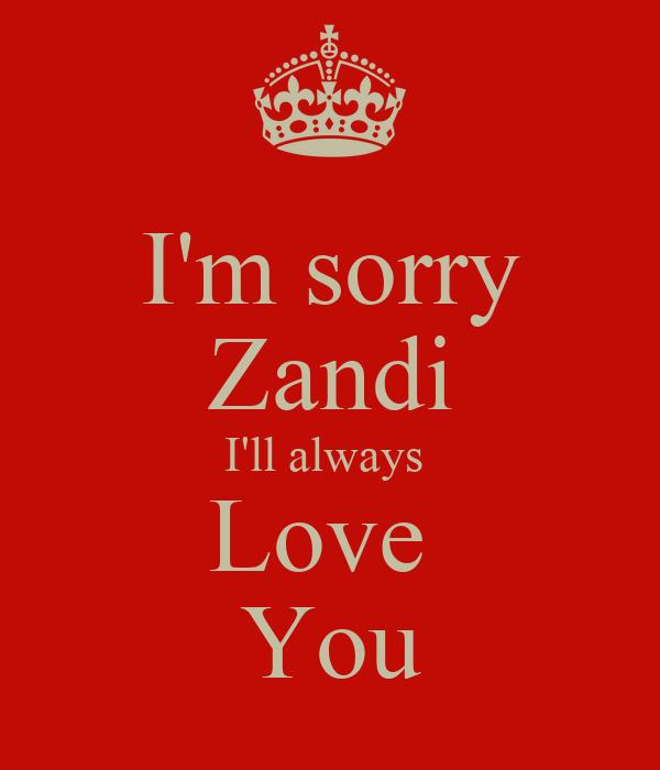 I'm sorry Zandi I'll always  Love  You