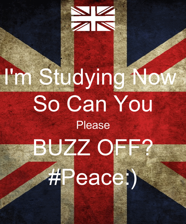 I'm Studying Now  So Can You Please BUZZ OFF? #Peace:)