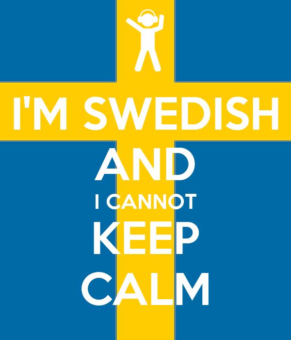 I'M SWEDISH AND I CANNOT KEEP CALM