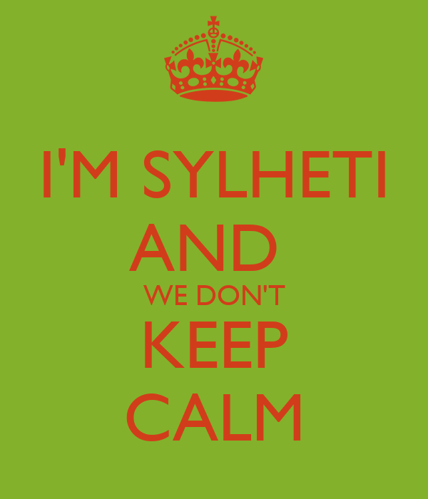 I'M SYLHETI AND  WE DON'T KEEP CALM
