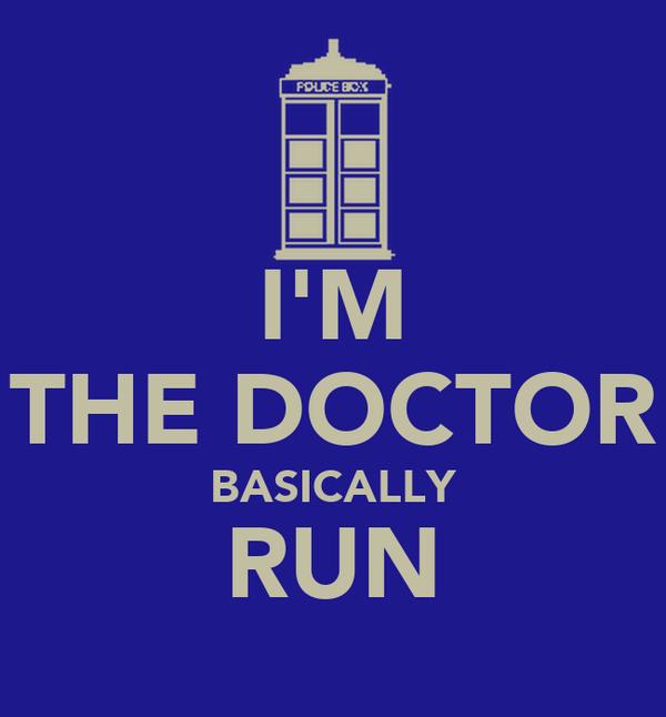 I'M THE DOCTOR BASICALLY RUN