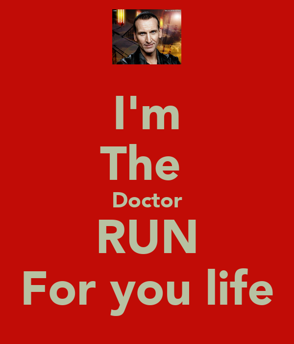 I'm The  Doctor RUN For you life