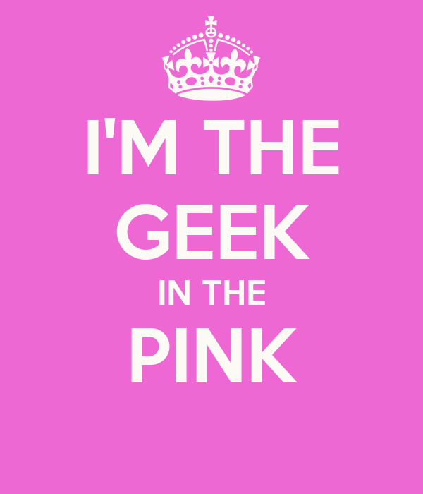I'M THE GEEK IN THE PINK