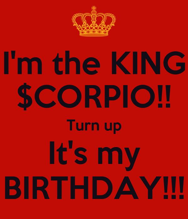 I'm the KING $CORPIO!! Turn up It's my BIRTHDAY!!!