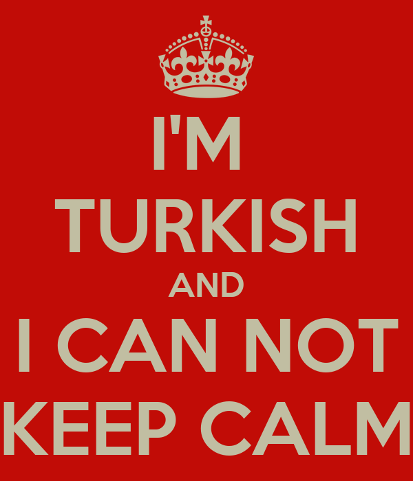 I'M  TURKISH AND I CAN NOT KEEP CALM