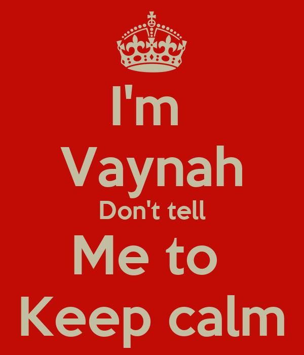 I'm  Vaynah Don't tell Me to  Keep calm