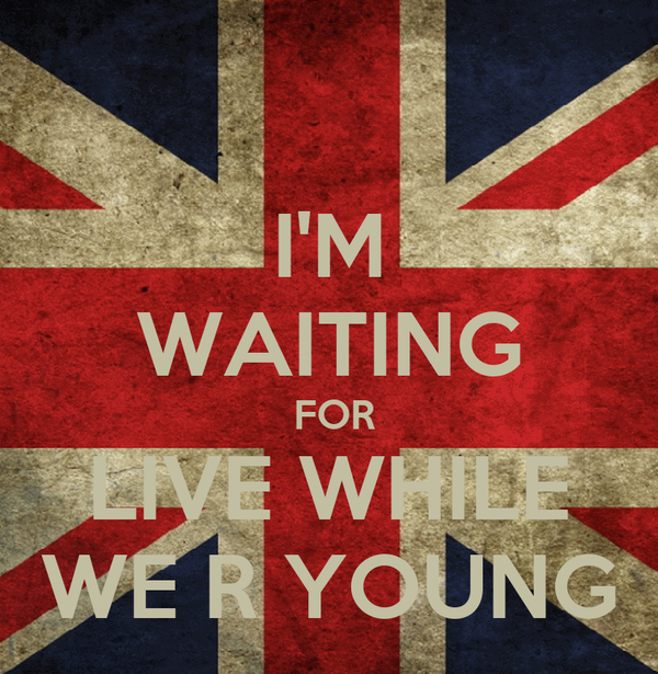 I'M WAITING  FOR LIVE WHILE WE R YOUNG