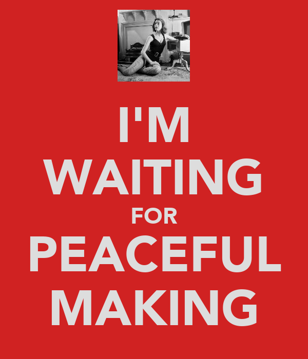 I'M WAITING FOR PEACEFUL MAKING